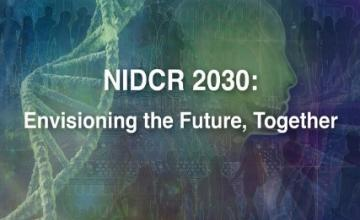 NIDCR 2030: Envisioning the Future, Together